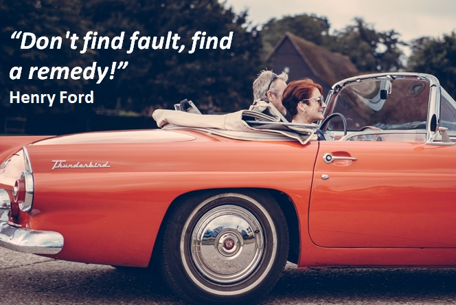 """'Don't find fault, find a remedy!"""" Henry Ford"""